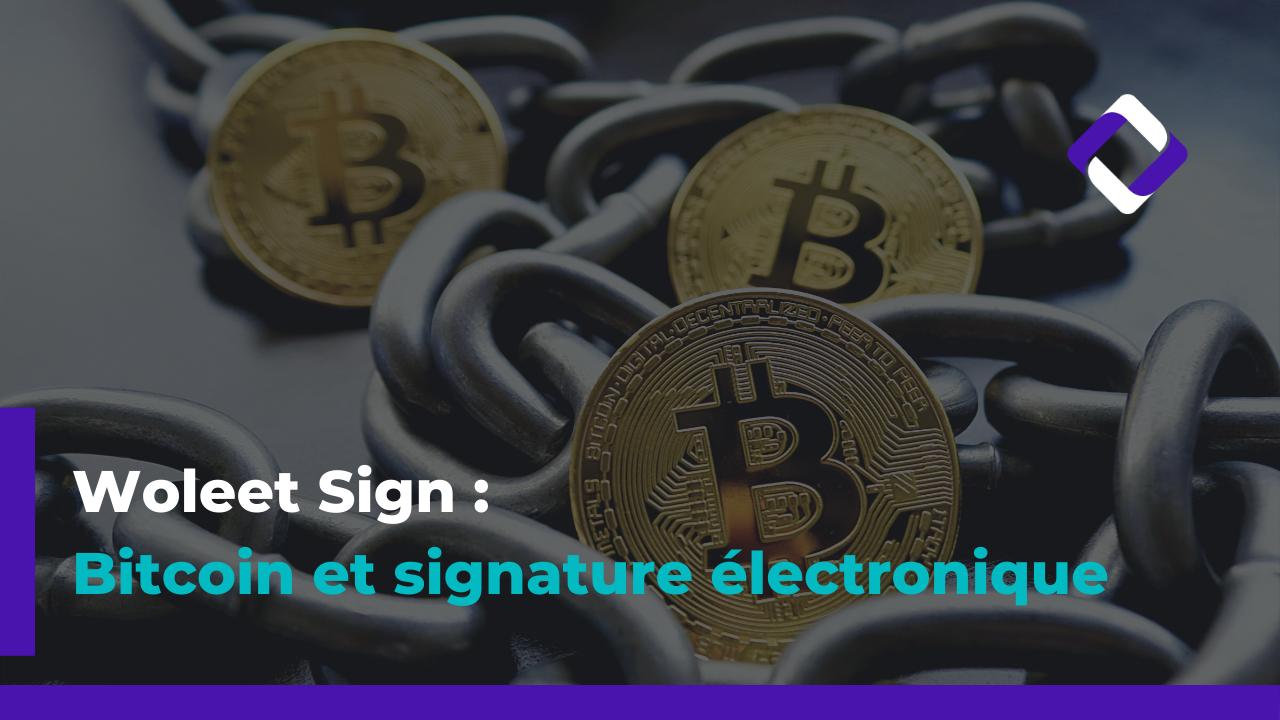 Comment Woleet Sign utilise Bitcoin pour la signature électronique ?