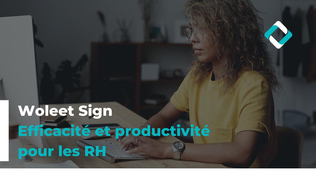 Woleet Sign - Efficacité et productivité pour les RH